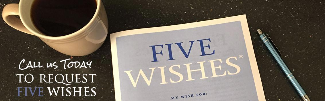 Call us today to request your free copy of Five Wishes.